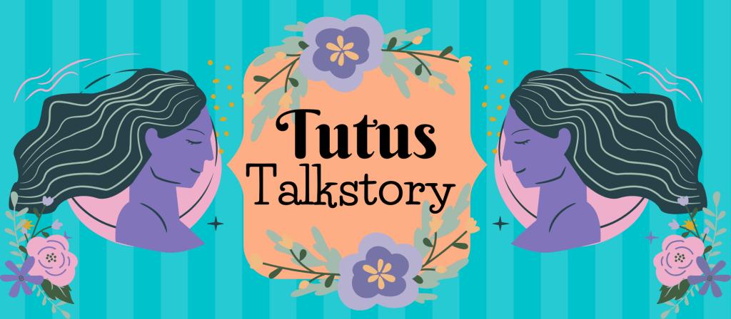 TUTUS TALK STORY