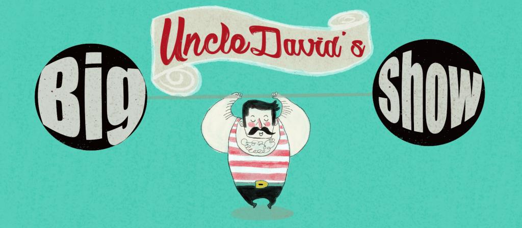 UNCLE DAVID'S BIG SHOW